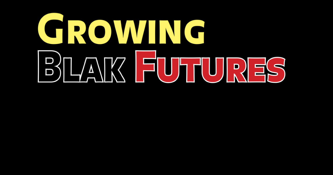 Growing Blak Futures in yellow black and red text